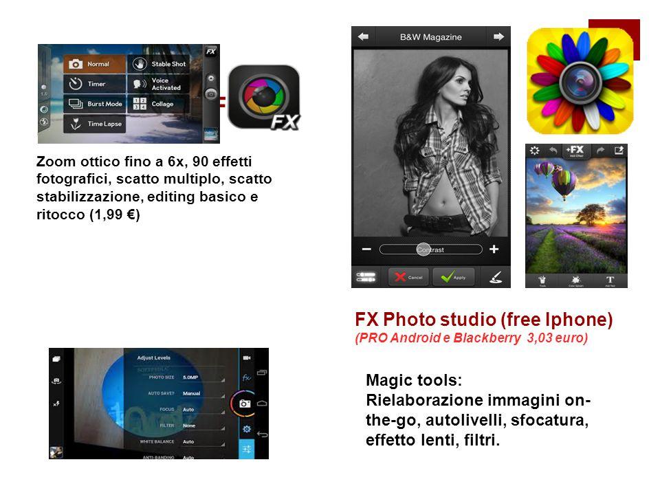 Camera zoom FX (Android) Zoom ottico fino a 6x, 90 effetti fotografici, scatto multiplo, scatto stabilizzazione, editing basico e ritocco (1,99 €) FX Photo studio (free Iphone) (PRO Android e Blackberry 3,03 euro) Magic tools: Rielaborazione immagini on- the-go, autolivelli, sfocatura, effetto lenti, filtri.