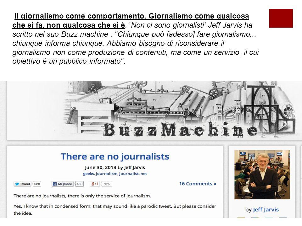 Il giornalismo come comportamento. Giornalismo come qualcosa che si fa, non qualcosa che si è.