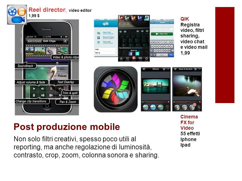 Post produzione mobile Non solo filtri creativi, spesso poco utili al reporting, ma anche regolazione di luminosità, contrasto, crop, zoom, colonna sonora e sharing.