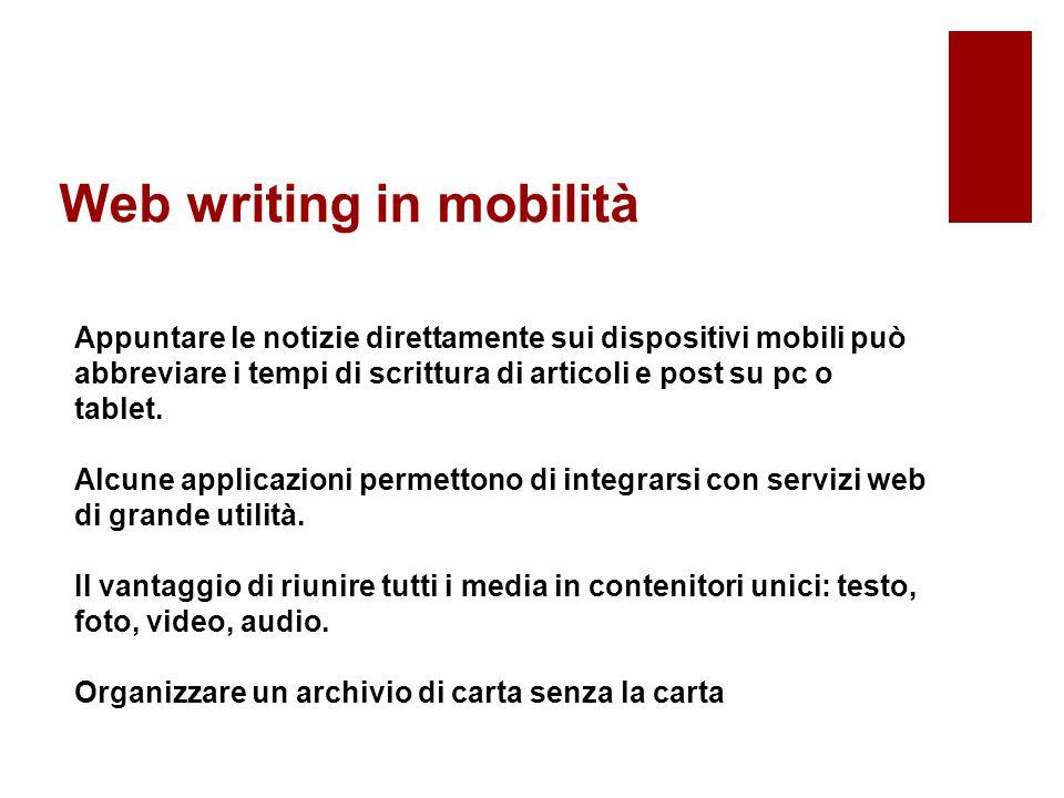 Web writing in mobilità Appuntare le notizie direttamente sui dispositivi mobili può abbreviare i tempi di scrittura di articoli e post su pc o tablet.