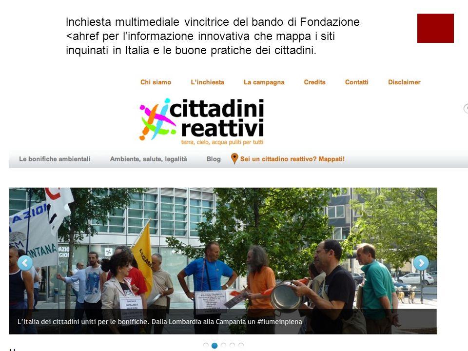 lnchiesta multimediale vincitrice del bando di Fondazione <ahref per l'informazione innovativa che mappa i siti inquinati in Italia e le buone pratiche dei cittadini.