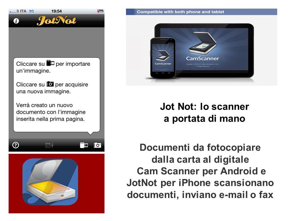 Jot Not: lo scanner a portata di mano Documenti da fotocopiare dalla carta al digitale Cam Scanner per Android e JotNot per iPhone scansionano documenti, inviano e-mail o fax