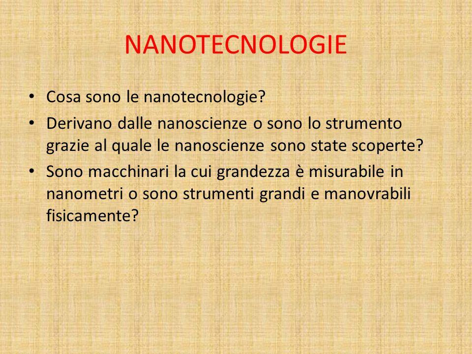 NANOTECNOLOGIE Cosa sono le nanotecnologie? Derivano dalle nanoscienze o sono lo strumento grazie al quale le nanoscienze sono state scoperte? Sono ma