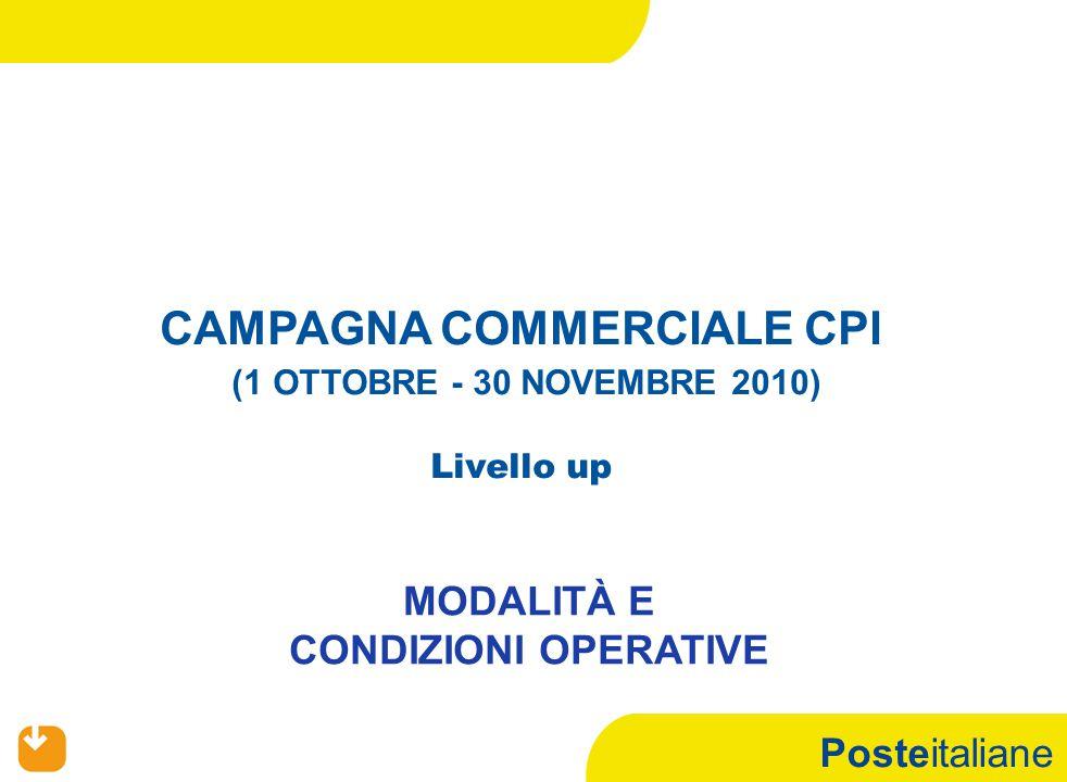 Posteitaliane CAMPAGNA COMMERCIALE CPI (1 OTTOBRE - 30 NOVEMBRE 2010) Livello up MODALITÀ E CONDIZIONI OPERATIVE