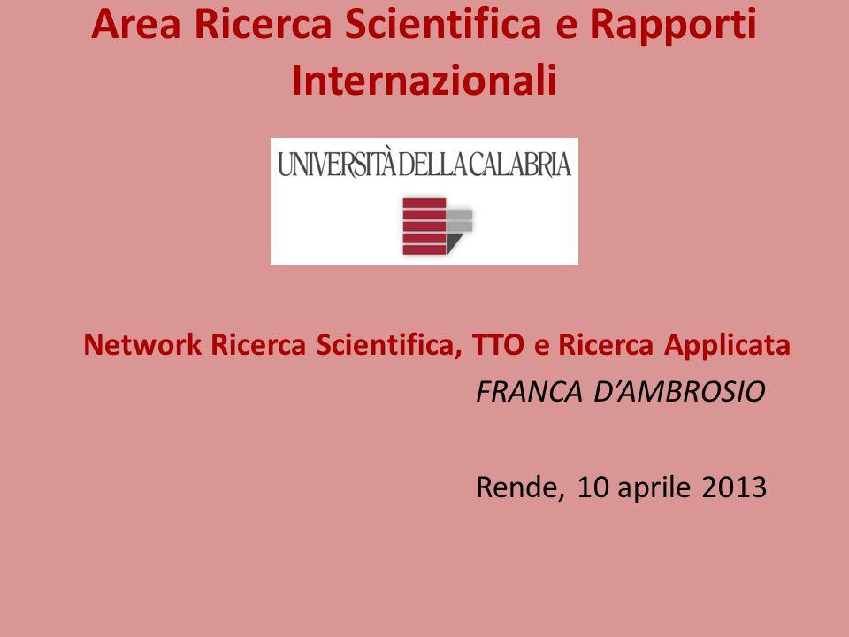 Area Ricerca Scientifica e Rapporti Internazionali Network Ricerca Scientifica, TTO e Ricerca Applicata FRANCA D'AMBROSIO Rende, 10 aprile 2013