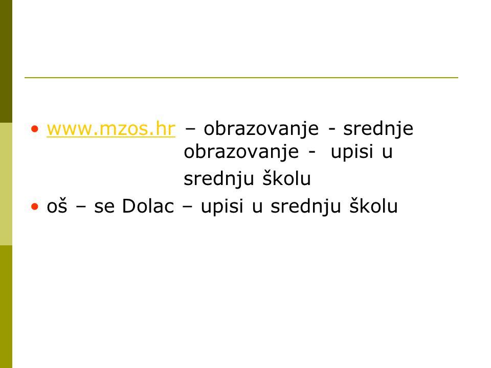 www.mzos.hr – obrazovanje - srednje obrazovanje - upisi uwww.mzos.hr srednju školu oš – se Dolac – upisi u srednju školu