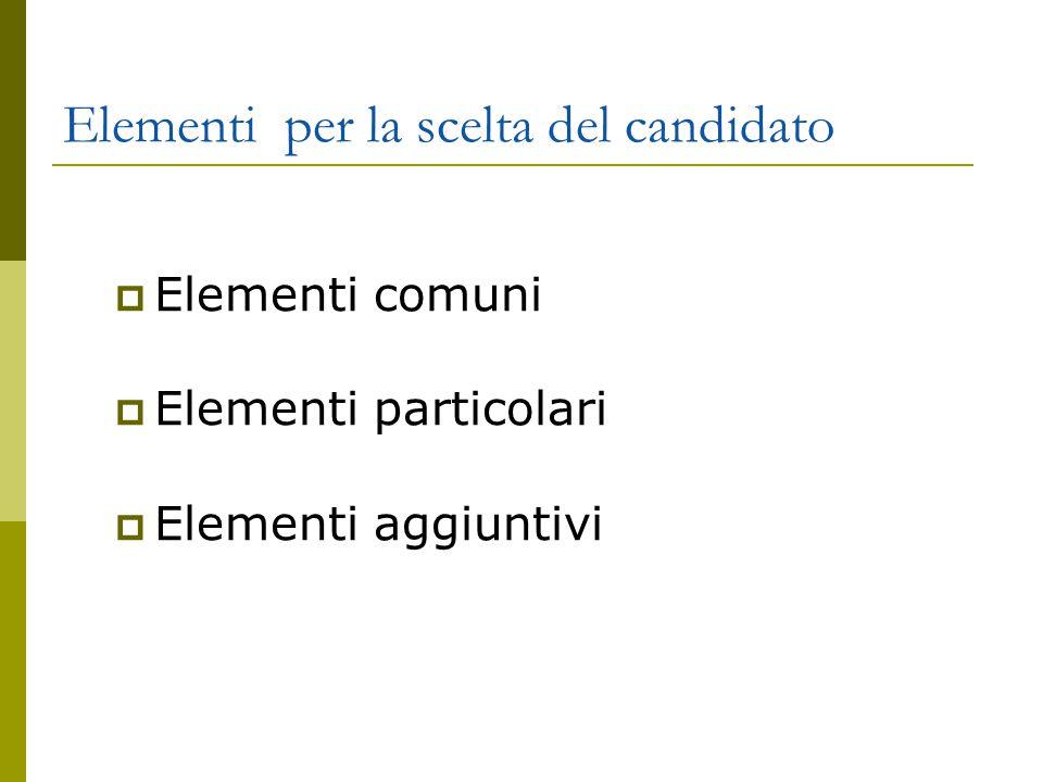Elementi per la scelta del candidato  Elementi comuni  Elementi particolari  Elementi aggiuntivi