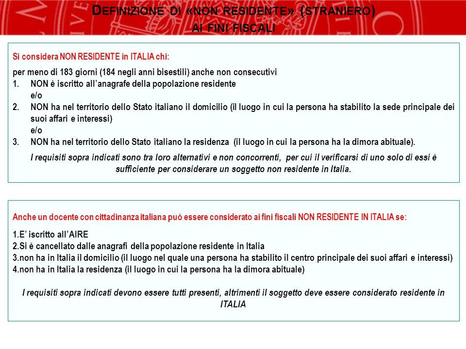 Si considera NON RESIDENTE in ITALIA chi: per meno di 183 giorni (184 negli anni bisestili) anche non consecutivi 1.NON è iscritto all'anagrafe della
