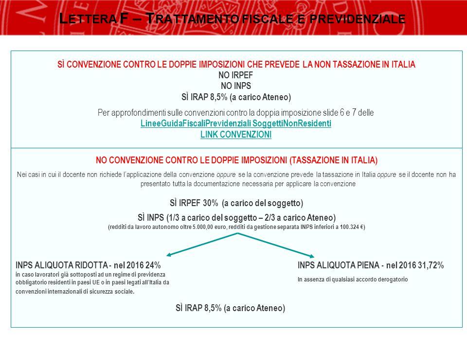 4 SÌ CONVENZIONE CONTRO LE DOPPIE IMPOSIZIONI CHE PREVEDE LA NON TASSAZIONE IN ITALIA NO IRPEF NO INPS SÌ IRAP 8,5% (a carico Ateneo) Per approfondime
