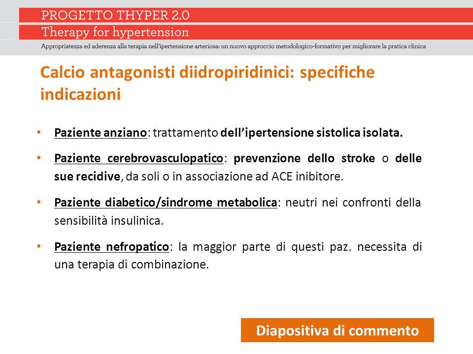 Calcio antagonisti diidropiridinici: specifiche indicazioni Paziente anziano: trattamento dell'ipertensione sistolica isolata.