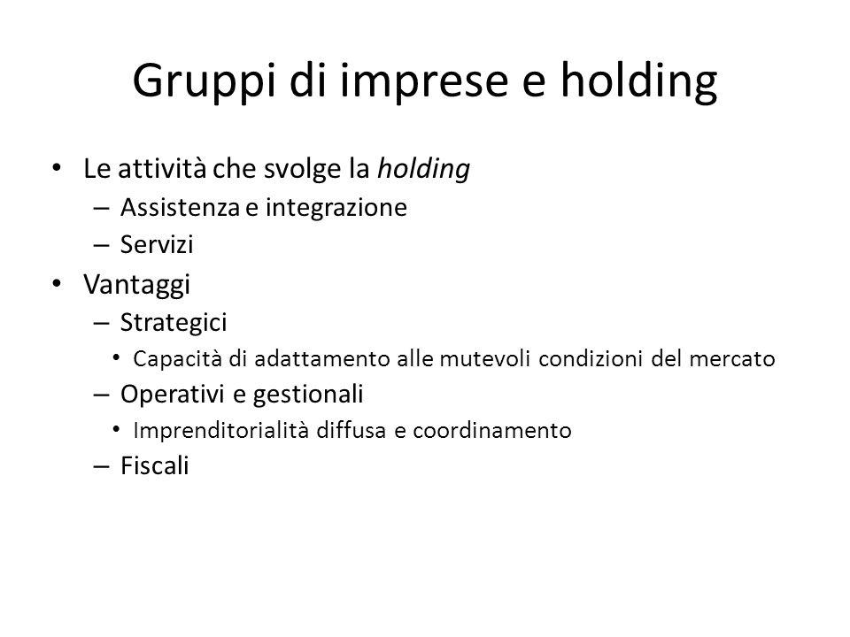 Gruppi di imprese e holding Le attività che svolge la holding – Assistenza e integrazione – Servizi Vantaggi – Strategici Capacità di adattamento alle
