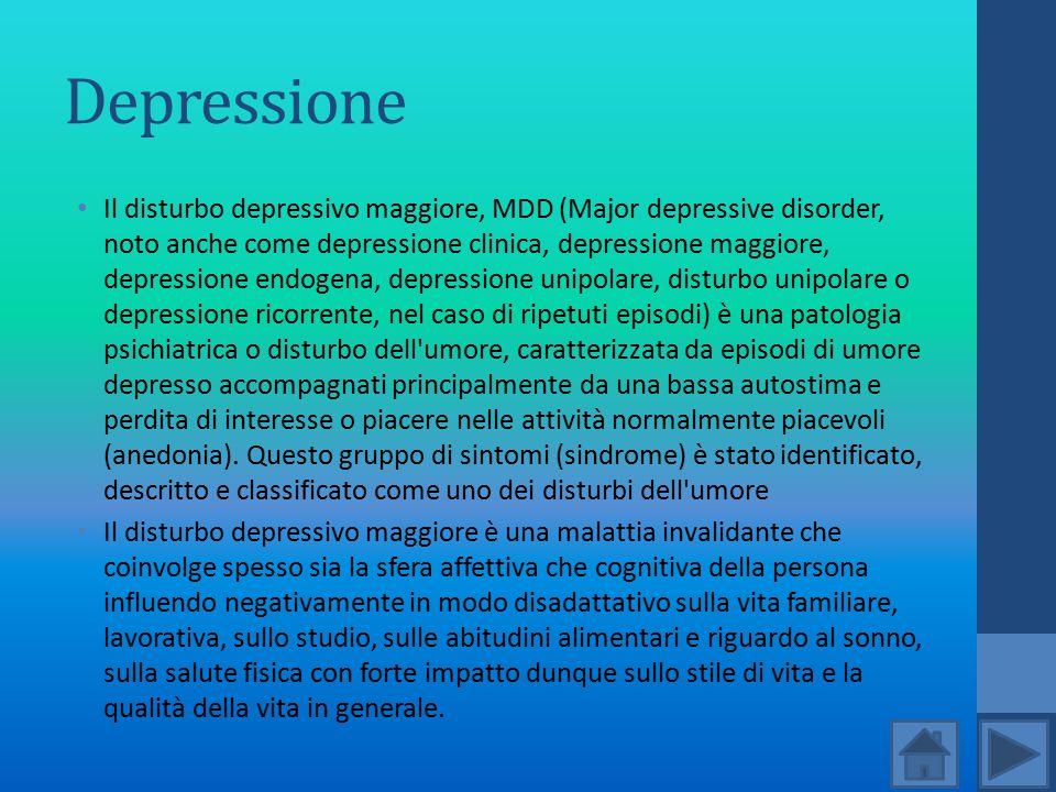 Depressione Il disturbo depressivo maggiore, MDD (Major depressive disorder, noto anche come depressione clinica, depressione maggiore, depressione en