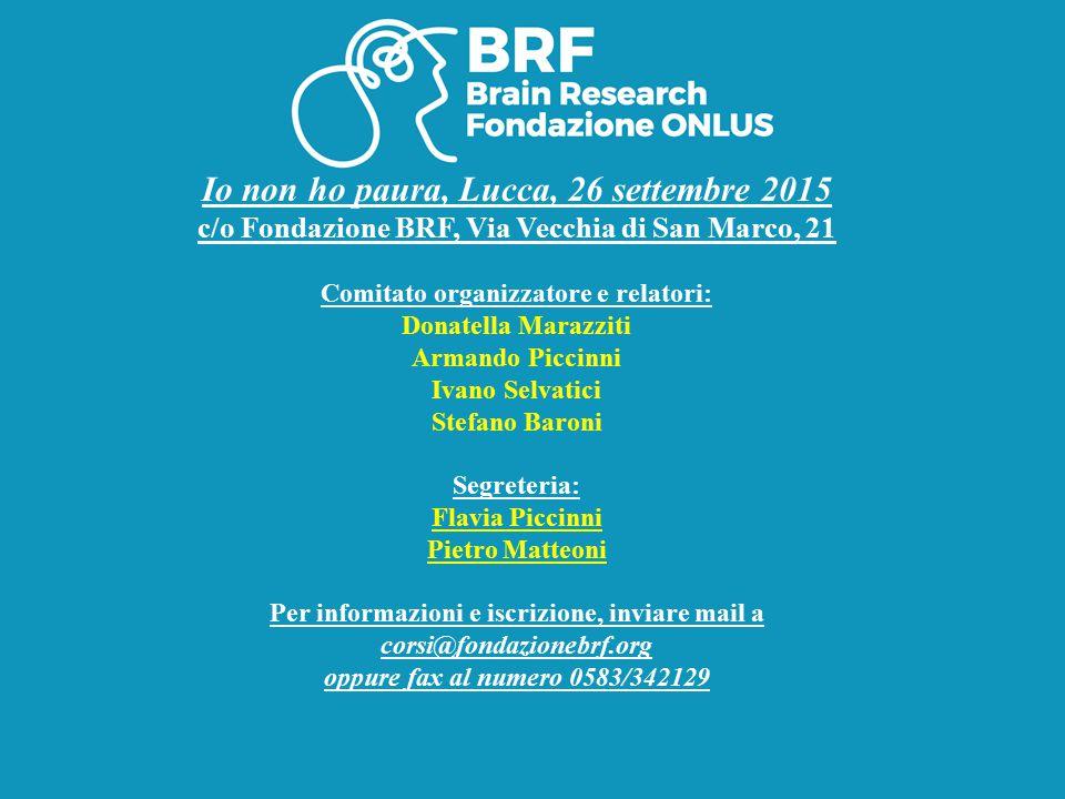 Io non ho paura, Lucca, 26 settembre 2015 c/o Fondazione BRF, Via Vecchia di San Marco, 21 Comitato organizzatore e relatori: Donatella Marazziti Arma