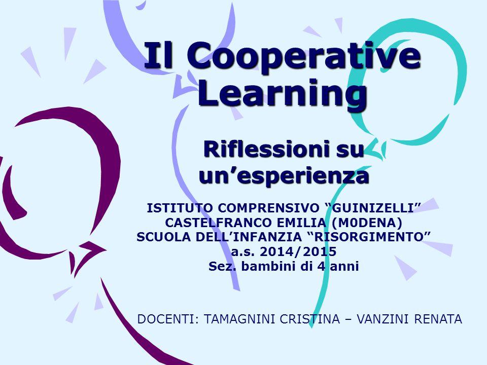 """Il Cooperative Learning Riflessioni su un'esperienza ISTITUTO COMPRENSIVO """"GUINIZELLI"""" CASTELFRANCO EMILIA (M0DENA) SCUOLA DELL'INFANZIA """"RISORGIMENTO"""