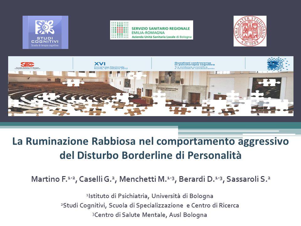 La Ruminazione Rabbiosa nel comportamento aggressivo del Disturbo Borderline di Personalità Martino F. 1-2, Caselli G. 2, Menchetti M. 1-3, Berardi D.
