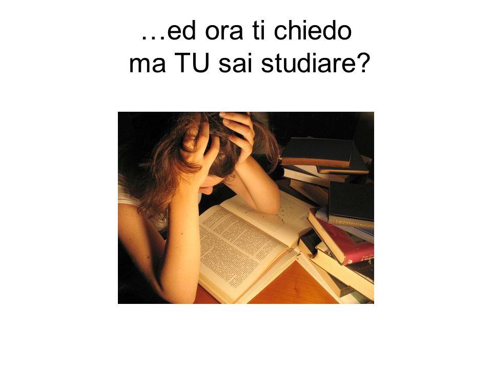 …ed ora ti chiedo ma TU sai studiare?