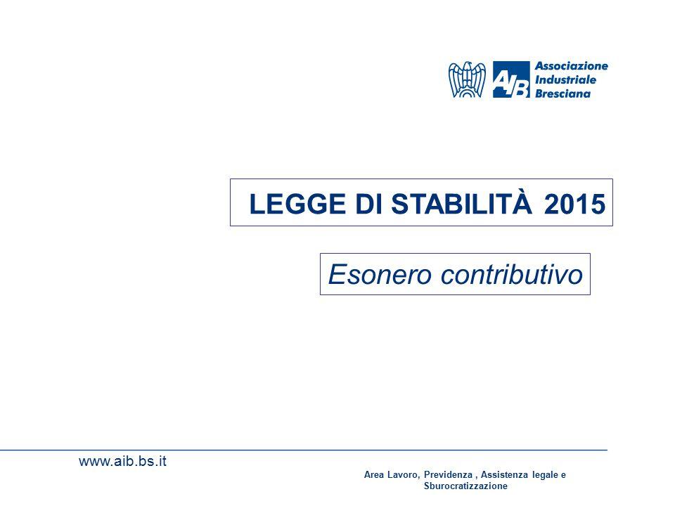 www.aib.bs.it LEGGE DI STABILITÀ 2015 Esonero contributivo Area Lavoro, Previdenza, Assistenza legale e Sburocratizzazione