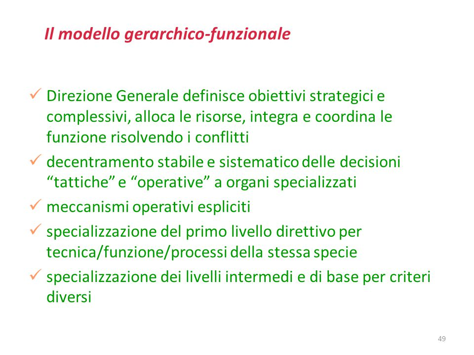 49 Il modello gerarchico-funzionale Direzione Generale definisce obiettivi strategici e complessivi, alloca le risorse, integra e coordina le funzione
