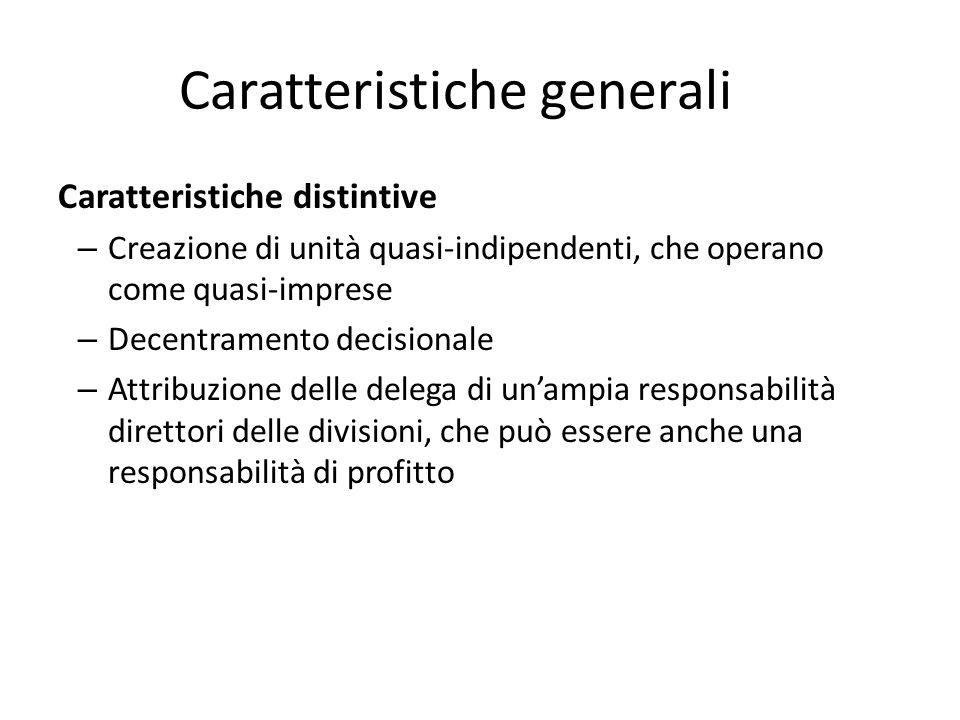 Caratteristiche generali Caratteristiche distintive – Creazione di unità quasi-indipendenti, che operano come quasi-imprese – Decentramento decisional