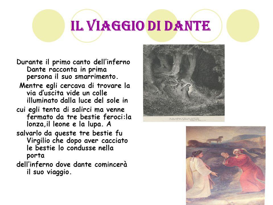 Il viaggio di dante Durante il primo canto dell'inferno Dante racconta in prima persona il suo smarrimento.