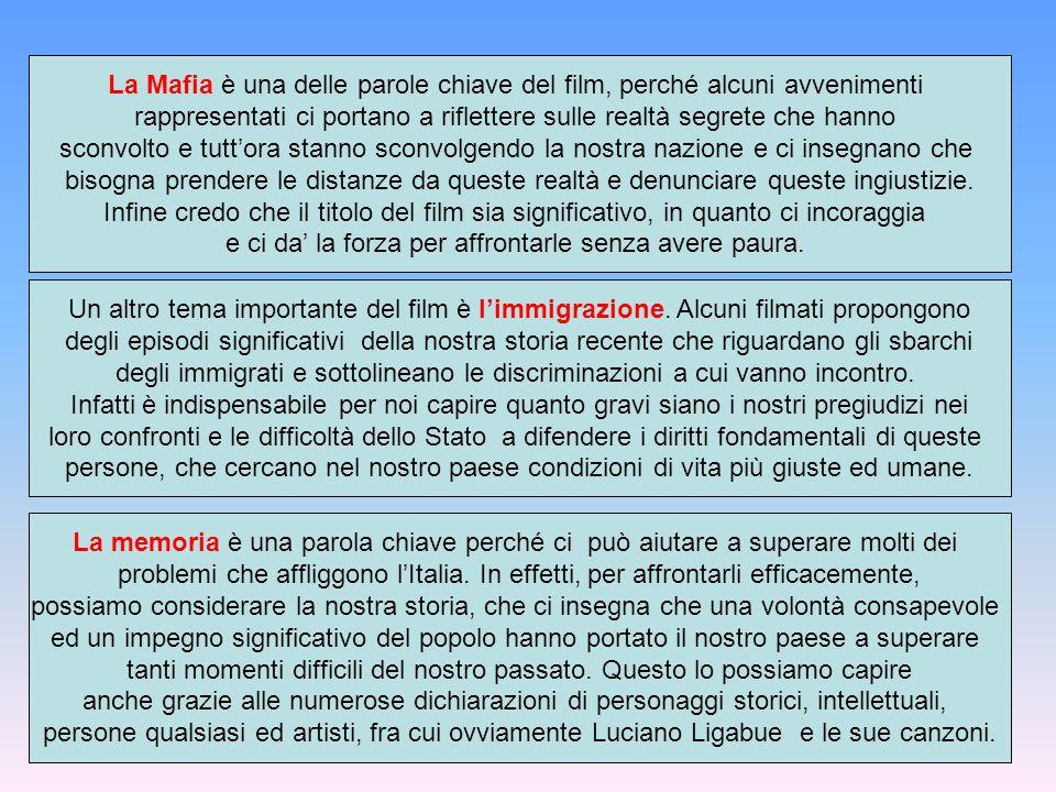 La Mafia è una delle parole chiave del film, perché alcuni avvenimenti rappresentati ci portano a riflettere sulle realtà segrete che hanno sconvolto