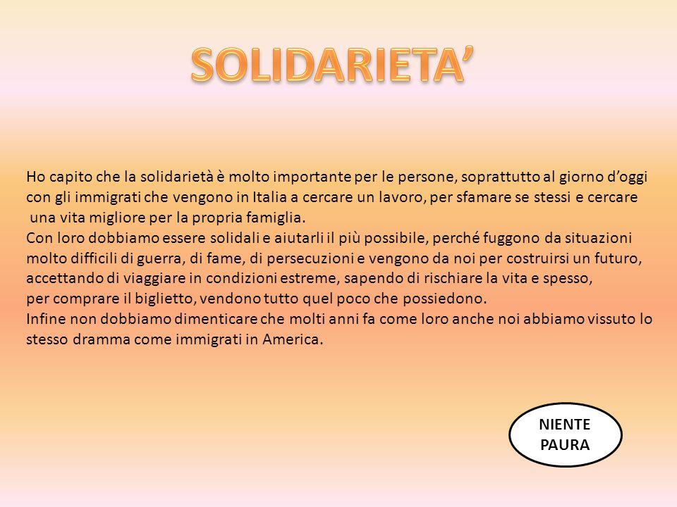 Ho capito che la solidarietà è molto importante per le persone, soprattutto al giorno d'oggi con gli immigrati che vengono in Italia a cercare un lavo