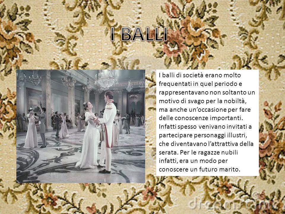 I balli di società erano molto frequentati in quel periodo e rappresentavano non soltanto un motivo di svago per la nobiltà, ma anche un'occasione per