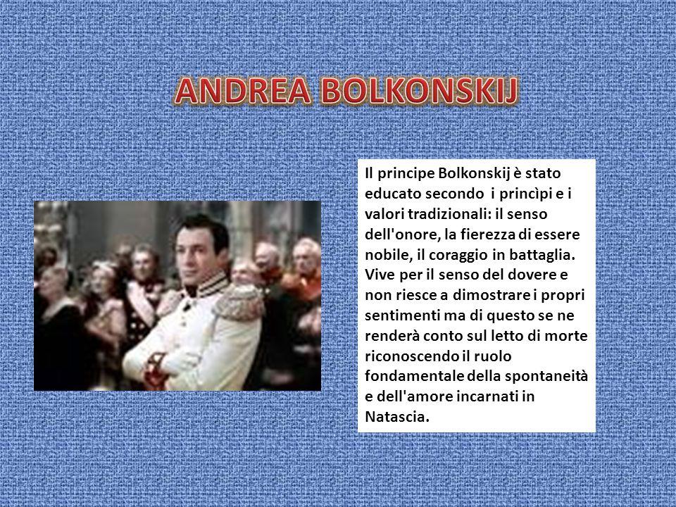 Il principe Bolkonskij è stato educato secondo i princìpi e i valori tradizionali: il senso dell'onore, la fierezza di essere nobile, il coraggio in b