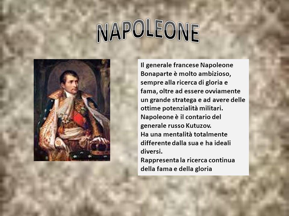 Il generale francese Napoleone Bonaparte è molto ambizioso, sempre alla ricerca di gloria e fama, oltre ad essere ovviamente un grande stratega e ad a