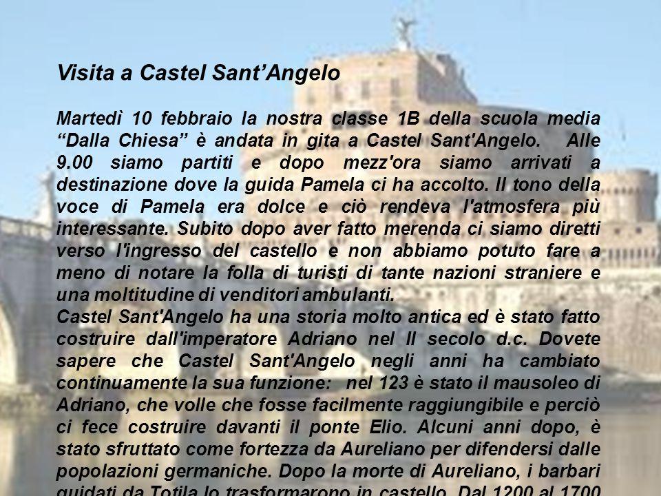 """Visita a Castel Sant'Angelo Martedì 10 febbraio la nostra classe 1B della scuola media """"Dalla Chiesa"""" è andata in gita a Castel Sant'Angelo. Alle 9.00"""