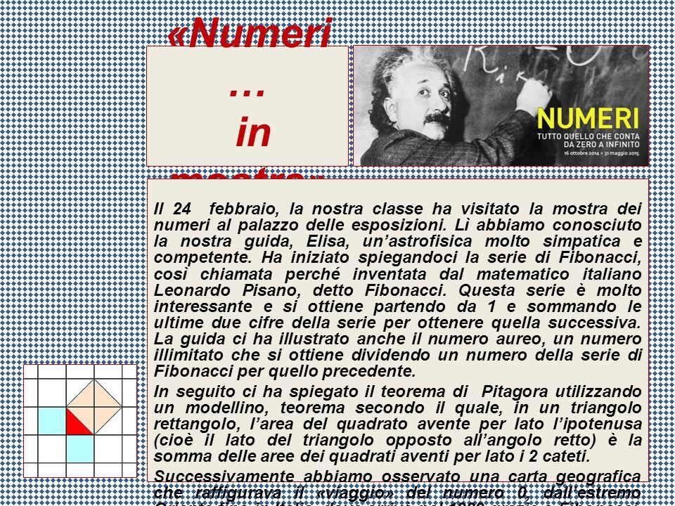 «Numeri … in mostra» Il 24 febbraio, la nostra classe ha visitato la mostra dei numeri al palazzo delle esposizioni. Lì abbiamo conosciuto la nostra g