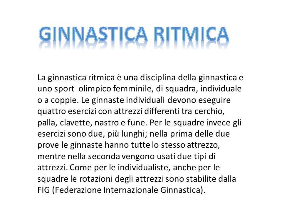 La ginnastica ritmica è una disciplina della ginnastica e uno sport olimpico femminile, di squadra, individuale o a coppie. Le ginnaste individuali de