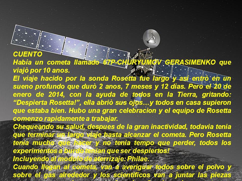 CUENTO Habìa un cometa llamado 67P-CHURYUMOV GERASIMENKO que viajò por 10 anos. El viaje hacido por la sonda Rosetta fue largo y asì entrò en un sueno