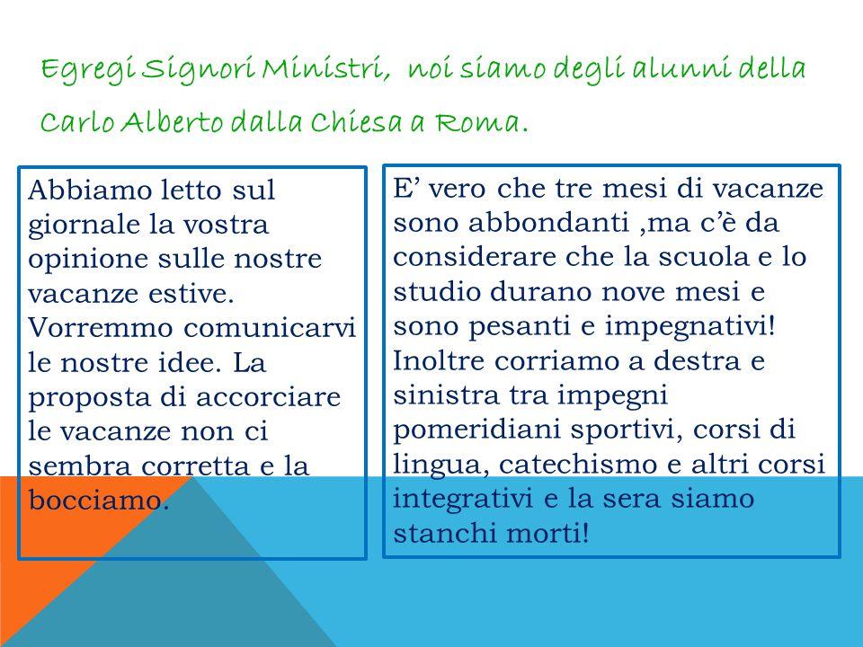 Egregi Signori Ministri, noi siamo degli alunni della Carlo Alberto dalla Chiesa a Roma. Abbiamo letto sul giornale la vostra opinione sulle nostre va