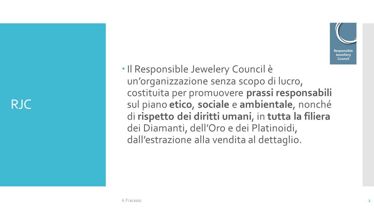 RJC  Il Responsible Jewelery Council è un'organizzazione senza scopo di lucro, costituita per promuovere prassi responsabili sul piano etico, sociale