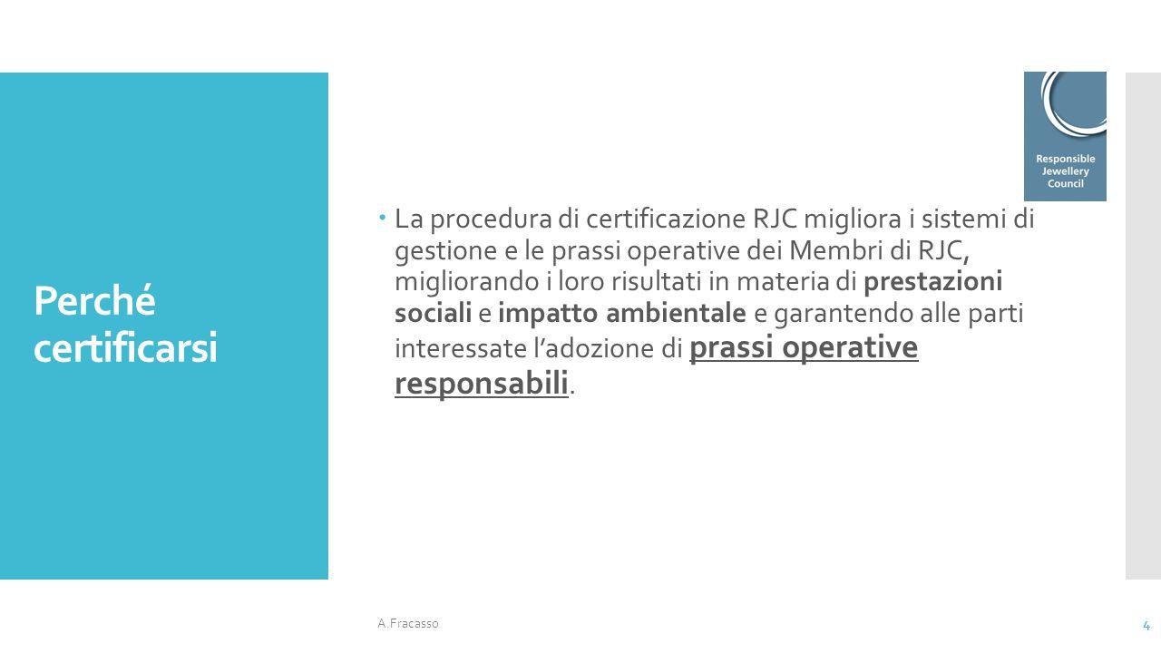 Perché certificarsi  La procedura di certificazione RJC migliora i sistemi di gestione e le prassi operative dei Membri di RJC, migliorando i loro ri
