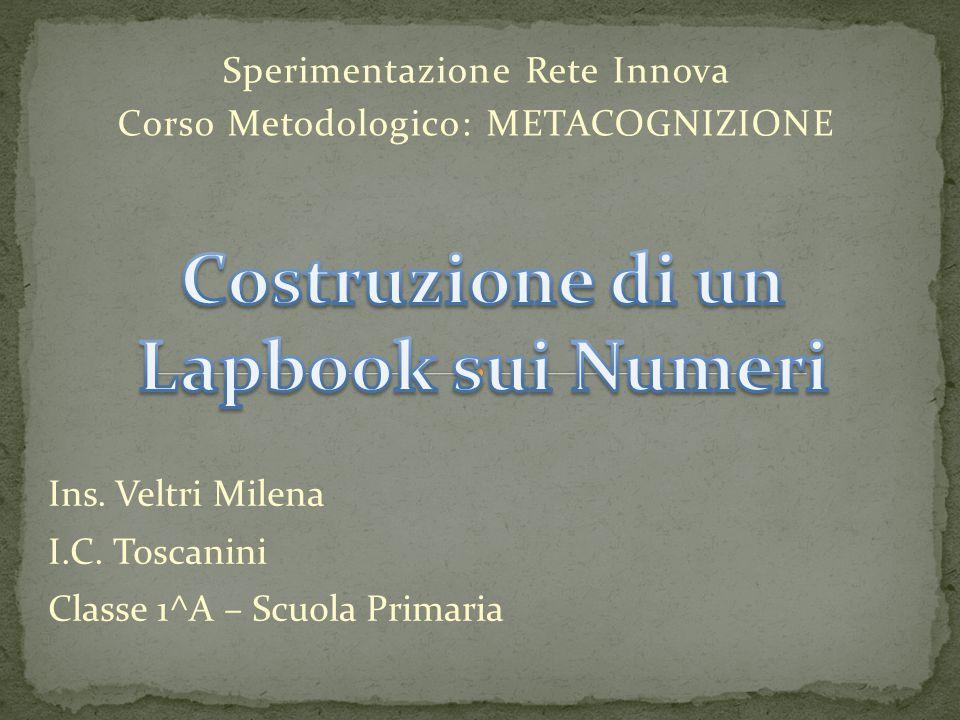 Sperimentazione Rete Innova Corso Metodologico: METACOGNIZIONE Ins. Veltri Milena I.C. Toscanini Classe 1^A – Scuola Primaria