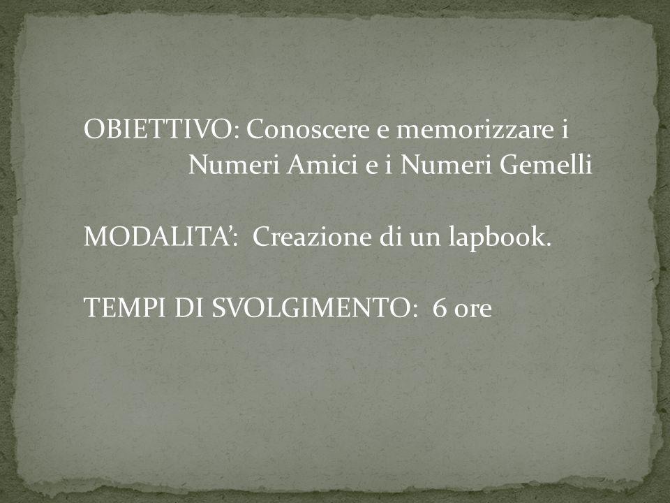 OBIETTIVO: Conoscere e memorizzare i Numeri Amici e i Numeri Gemelli MODALITA': Creazione di un lapbook. TEMPI DI SVOLGIMENTO: 6 ore