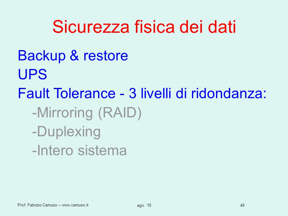 49 Prof. Fabrizio Camuso – www.camuso.it ago. '15 Sicurezza fisica dei dati Backup & restore UPS Fault Tolerance - 3 livelli di ridondanza: -Mirroring