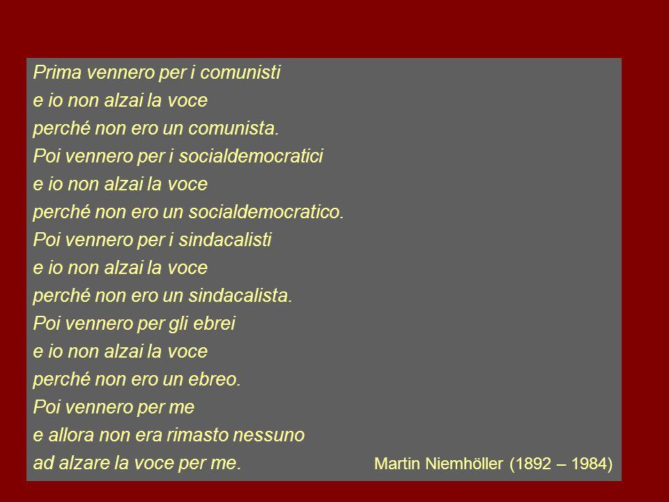 Prima vennero per i comunisti e io non alzai la voce perché non ero un comunista. Poi vennero per i socialdemocratici e io non alzai la voce perché no
