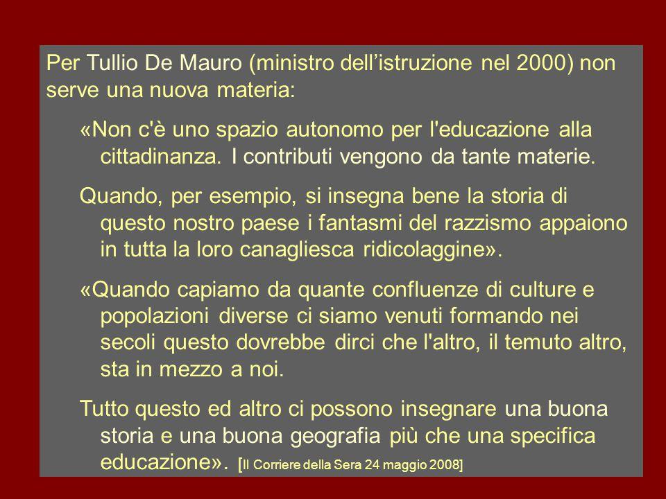 Per Tullio De Mauro (ministro dell'istruzione nel 2000) non serve una nuova materia: «Non c'è uno spazio autonomo per l'educazione alla cittadinanza.