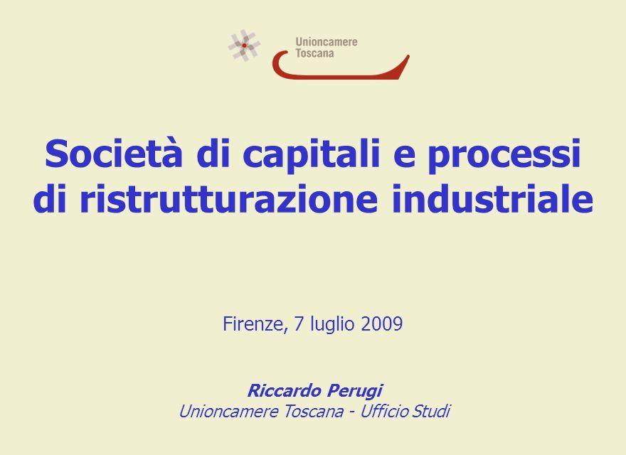 Società di capitali e processi di ristrutturazione industriale Firenze, 7 luglio 2009 Riccardo Perugi Unioncamere Toscana - Ufficio Studi