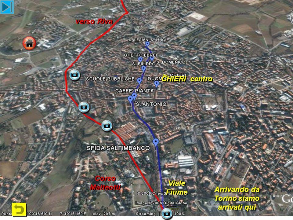 verso Riva CHIERI centro Corso Matteotti Viale Fiume Viale Fiume Arrivando da Torino siamo arrivati qui Arrivando da Torino siamo arrivati qui