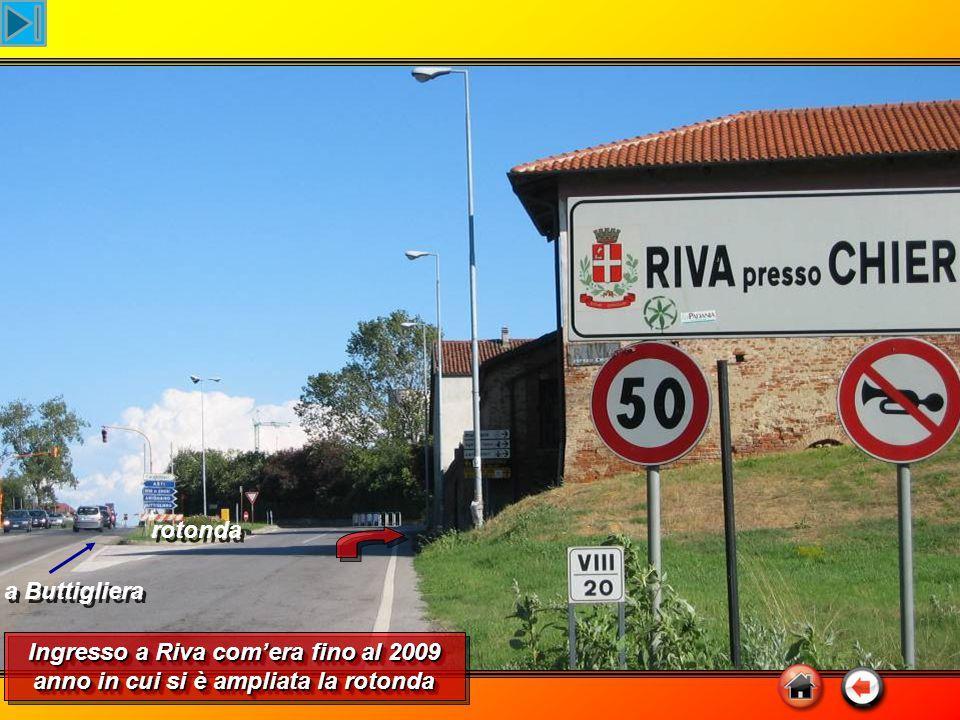 a Buttigliera rotonda Ingresso a Riva com'era fino al 2009 anno in cui si è ampliata la rotonda Ingresso a Riva com'era fino al 2009 anno in cui si è ampliata la rotonda