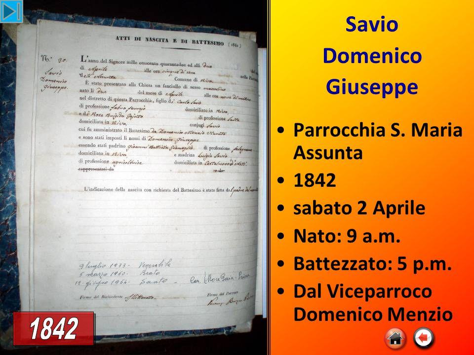 Savio Domenico Giuseppe Parrocchia S. Maria Assunta 1842 sabato 2 Aprile Nato: 9 a.m.