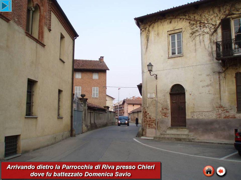Arrivando dietro la Parrocchia di Riva presso Chieri dove fu battezzato Domenica Savio Arrivando dietro la Parrocchia di Riva presso Chieri dove fu battezzato Domenica Savio
