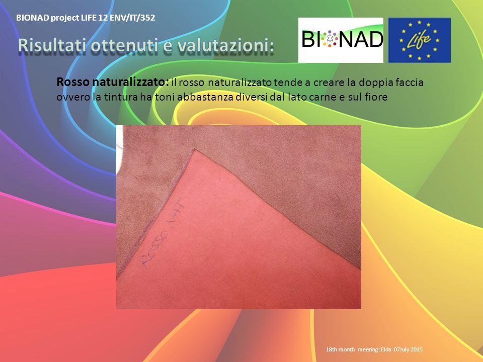 BIONAD project LIFE 12 ENV/IT/352 18th month meeting: Elda 07July 2015 Rosso naturalizzato: il rosso naturalizzato tende a creare la doppia faccia ovv