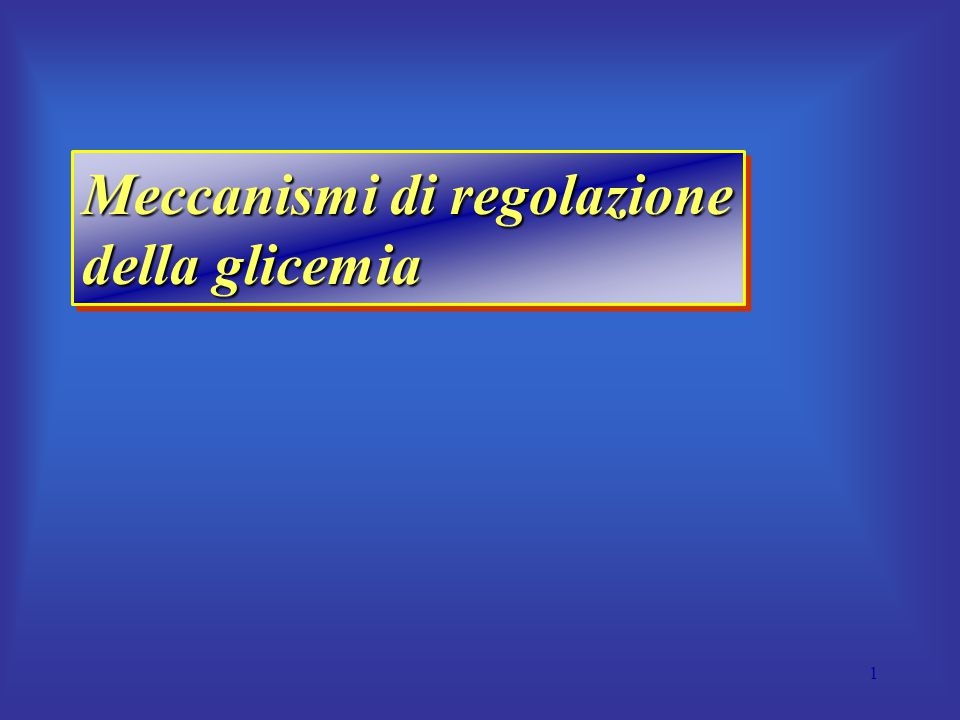 1 Meccanismi di regolazione della glicemia