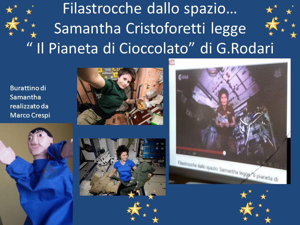 """Filastrocche dallo spazio… Samantha Cristoforetti legge """" Il Pianeta di Cioccolato"""" di G.Rodari Burattino di Samantha realizzato da Marco Crespi"""