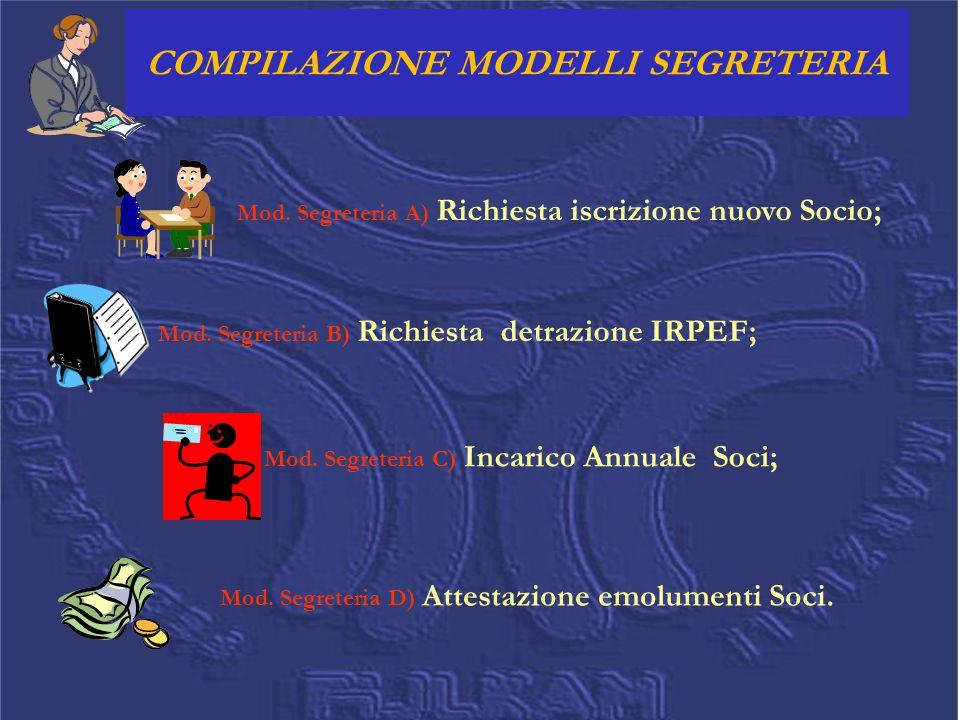 COMPILAZIONE MODELLI SEGRETERIA Mod. Segreteria A) Richiesta iscrizione nuovo Socio; Mod. Segreteria B) Richiesta detrazione IRPEF; Mod. Segreteria C)